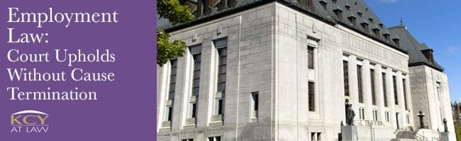 Employment Law - Court Upholds Without Cause Termination