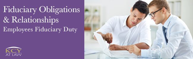 Fiduciary Obligations & Relationships - Employees Fiduciary Duty